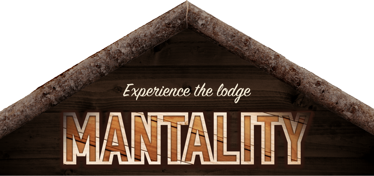 Experience the lodge MANTALITY